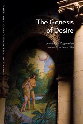 The Genesis of Desire (Studies in Violence, Mimesis, and Culture), Oughourlian, Jean-Michel
