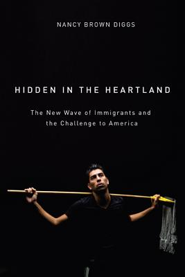 Image for Hidden in the Heartland: The New Wave of Immigrants and the Challenge to America