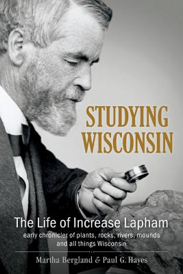 Image for STUDYING WISCONSIN THE LIFE OF INCREASE LAPHAM