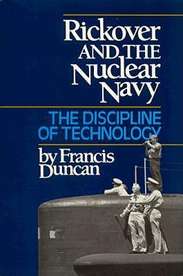 Rickover and the Nuclear Navy: The Discipline of Technology, Duncan, Francis