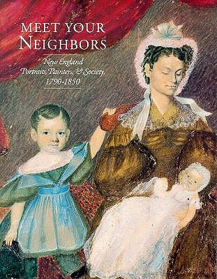 Image for Meet Your Neighbors: New England Portraits, Painters, and Society 1790-1850