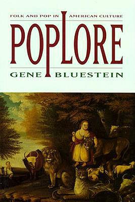 Poplore: Folk and Pop in American Culture, Bluestein, Gene