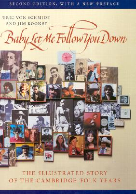 Baby, Let Me Follow You Down: The Illustrated Story of the Cambridge Folk Years, von Schmidt, Eric