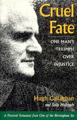 Cruel Fate: One Man's Triumph over Injustice, Callaghan, Hugh; Mulready, Sally