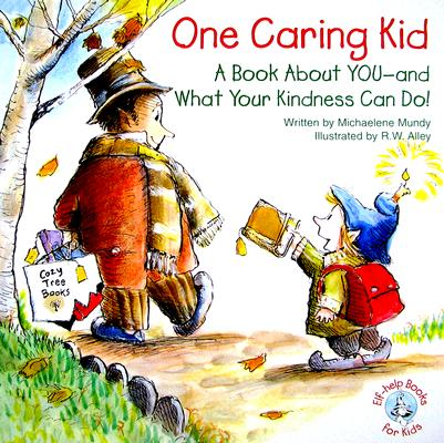 One Caring Kid: A Book about You-And What Your Kindness Can Do! (Elf-Help Books for Kids), Mundy, Michaelene; Alley, R. W. [Illustrator]