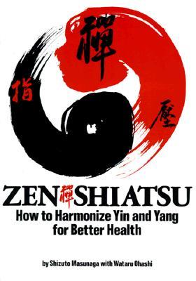 Zen Shiatsu: How to Harmonize Yin and Yang for Better Health, MASUNAGA, Shizuto; OHASHI, Wataru; The Shiatsu Education Center of America