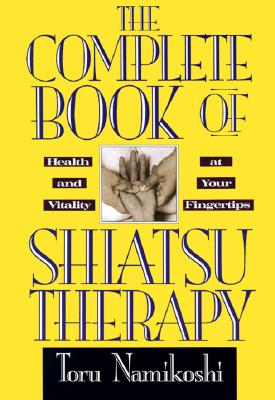 Image for The Complete Book of Shiatsu Therapy: Health and Vitality at Your Fingertips