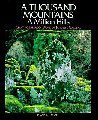 Image for A Thousand Mountains -  A Million Hills: Creating the Rock Work of Japanese Gardens
