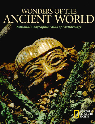 Wonders of the Ancient World: National Geographic Atlas of Archaeology, National Geographic Society