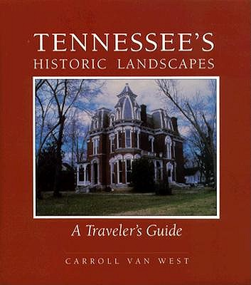 Tennessee's Historic Landscapes: A Traveler's Guide, Carroll Van West