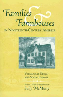Image for Families and Farmhouses in Nineteenth-Century America: Vernacular Design and Social Change
