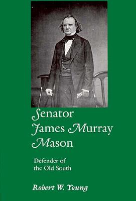 Image for Senator James Murray Mason: Defender of the Old South