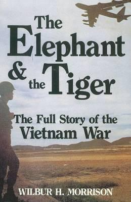 Image for The Elephant and the Tiger: The Full Story of the Vietnam War