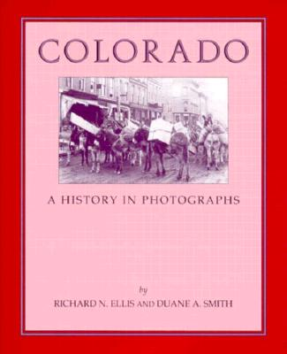 Colorado; A History in Photographs, Ellis, Richard N. & Smith, Duane