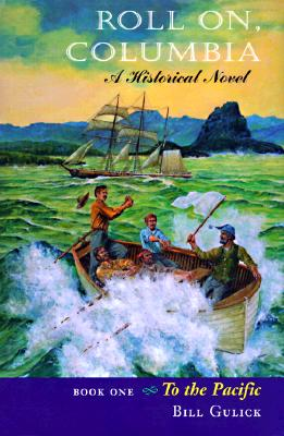 Image for Roll On, Columbia: To the Pacific : A Historical Novel (To the Pacific/Bill Gulick, Bk 1)
