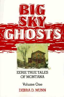Big Sky Ghosts: Eerie True Tales of Montana (The Pruett Series), Debra D, Munn