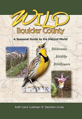 Wild Boulder County: A Seasonal Guide to the Natural World (The Pruett Series), Ruth Carol Cushman, Stephen R Jones