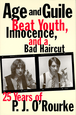 Image for Age and Guile Beat Youth, Innocence, and a Bad Haircut: Twenty-Five Years of P.J. O'Rourke
