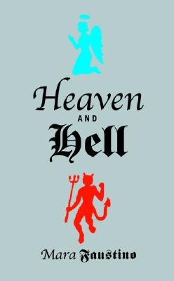 Image for Heaven And Hell: A Compulsively Readable Compendium of Myth, Legend, Wisdom, and Wit for Saints and Sinners
