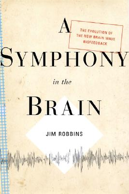 Image for A Symphony in the Brain: The Evolution of the New Brain Wave Biofeedback