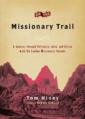Image for On the Missionary Trail: a Journey through Polynesia, Asia, and Africa with the London Missionary Society