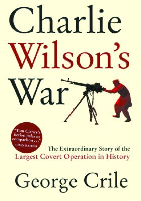 Image for CHARLIE WILSON'S WAR : THE EXTRAORDINARY STORY OF THE LARGEST COVERT OPERAT