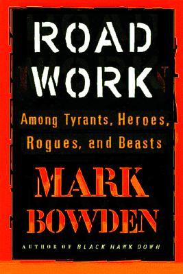 Image for Road Work: Among Tyrants, Beasts, Heroes, and Rogues