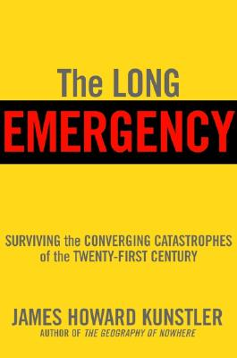 Image for The Long Emergency: Surviving the Converging Catastrophes of the Twenty-First Century