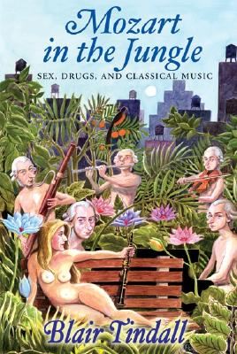 Image for Mozart in the Jungle: Sex, Drugs, and Classical Music