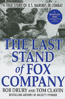 The Last Stand of Fox Company: A True Story of U.S. Marines in Combat, Drury, Bob; Clavin, Tom