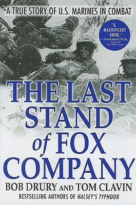 The Last Stand of Fox Company: A True Story of U.S. Marines in Combat, Drury, Bob; Clavin, Tom