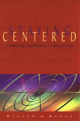 Image for Staying Centered: Curriculum Leadership in a Turbulent Era