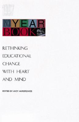 Image for 1997 ASCD Yearbook: Rethinking Educational Change with Heart and Mind