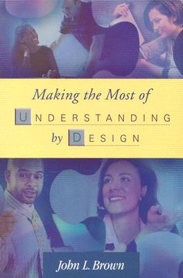 Making the Most of Understanding by Design, Brown, John L