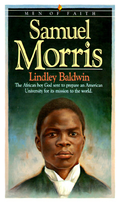 Image for Samuel Morris: The African Boy God Sent to Prepare an American University for Its Mission to the World (Men of Faith)