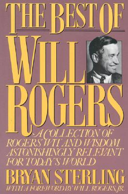 Image for The Best of Will Rogers: A Collection of Rogers' Wit and Wisdom Astonishingly Relevant for Today's World