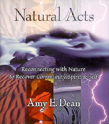 Natural Acts : Reconnecting with Nature to Recover Community, Spirit and Self
