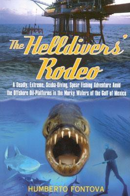 Image for The Helldivers' Rodeo: A Deadly, Extreme, Scuba-Diving, Spear Fishing Adventure Amid the Offshore Oil-Platforms in the Murky Waters of the Gulf of Mexico