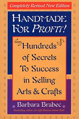 Image for HANDMADE FOR PROFIT HUNDREDS OF SECRETS TO SUCCESS IN SELLING ARTS & CRAFTS