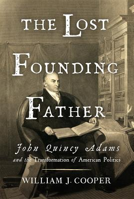 Image for Lost Founding Father: John Quincy Adams and the Transformation of American Polit