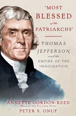 Image for 'Most Blessed of the Patriarchs': Thomas Jefferson and the Empire of the Imagination