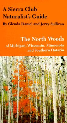 Image for A Sierra Club Naturalist's Guide to the North Woods of Michigan, Wisconsin, and Minnesota (Sierra Club Naturalist's Guides)