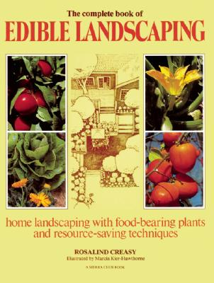 The Complete Book of Edible Landscaping: Home Landscaping with Food-Bearing Plants and Resource-Saving Techniques, Creasy, Rosalind