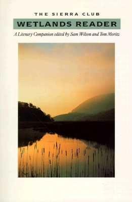 The Sierra Club Wetlands Reader: A Literary Companion, Wilson, Sam