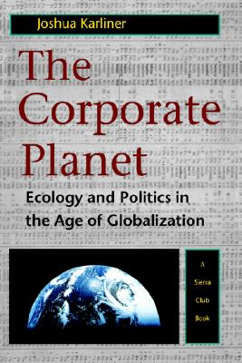 Image for The Corporate Planet: Ecology and Politics in the Age of Globalization