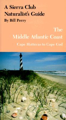 Image for A Sierra Club Naturalist's Guide to the Middle Atlantic Coast : Cape Hatteras to Cape Cod