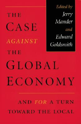 Image for The Case Against the Global Economy: And for a Turn toward the Local