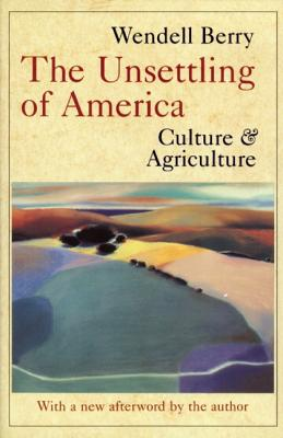 The Unsettling of America: Culture & Agriculture, Barry, Wendell