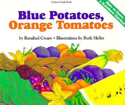 Image for Blue Potatoes, Orange Tomatoes: How to Grow A Rainbow Garden