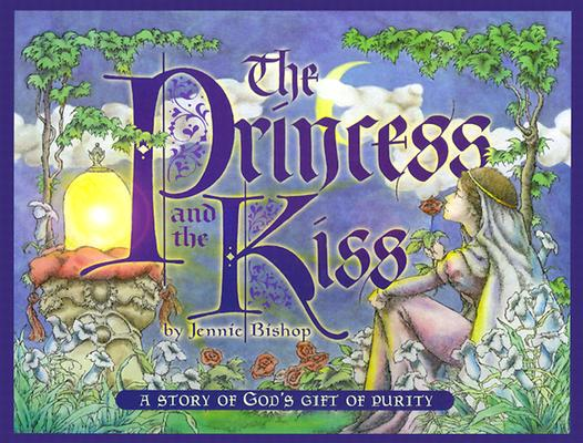 Princess & the Kiss: A Story of God's Gift of Purity, Bishop, Jennie